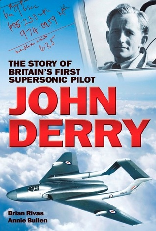 John Derry: The Story of Britains First Supersonic Pilot  by  Brian Rivas