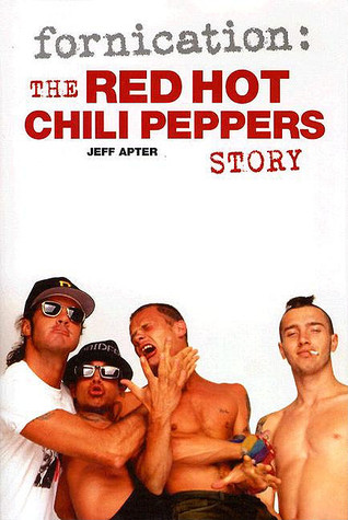Fornication: The Red Hot Chili Peppers Story Jeff Apter