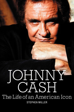Johnny Cash: The Life of an American Icon  by  Stephen Miller