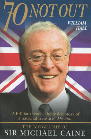 Arise Sir Michael Caine: The Authorized Biography of Michael Caine  by  William Hall