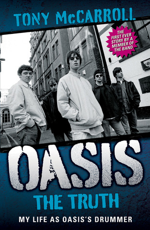 Oasis: The Truth: My Life as Oasiss Drummer Tony McCarroll