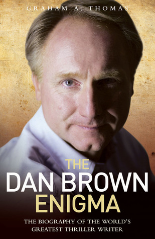 The Dan Brown Enigma: The Biography of the Worlds Greatest Thriller Writer Graham A. Thomas