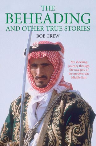 The Beheading: And Other True Stories Bob Crew