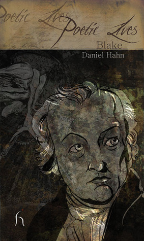 Poetic Lives: Blake  by  Daniel Hahn