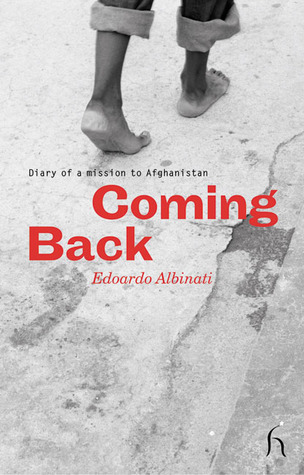Coming Back: Diary of a Mission to Afghanistan Edoardo Albinati
