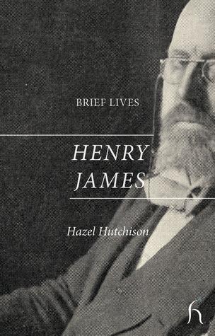 Brief Lives: Henry James Hazel Hutchison