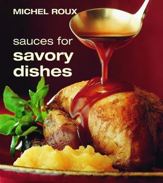 Sauces for Savory Dishes  by  Michel Roux