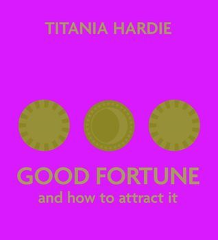 Good Fortune: And How to Attract It  by  Titania Hardie