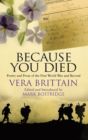 Because You Died: Poetry and Prose of the First World War and Beyond Vera Brittain