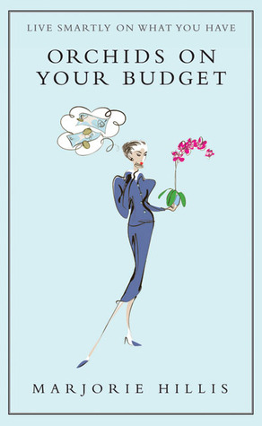 Orchids On Your Budget: Or Live Smartly On What You Have  by  Marjorie Hillis