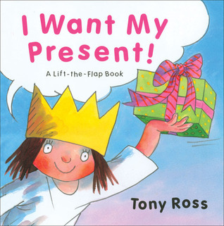I Want My Present!: A Life-the-Flap Book Tony Ross