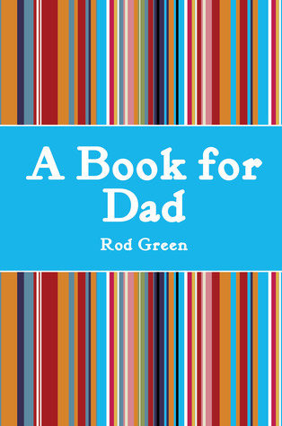 A Book for Dad  by  Rod Green