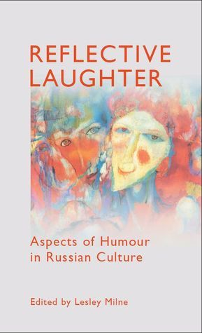 Reflective Laughter: Aspects of Humour in Russian Culture  by  Lesley Milne