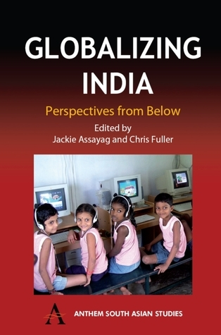 Globalizing India: Perspectives from Below  by  Jackie Assayag