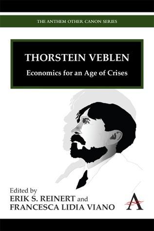 Thorstein Veblen: Economics for an Age of Crises Erik Reinert