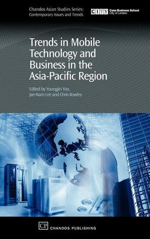 Trends in Mobile Technology and Business in the Asia-Pacific Region Youngjin Yoo