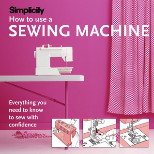 Simplicity How to Use a Sewing Machine  by  Simplicity Pattern Company
