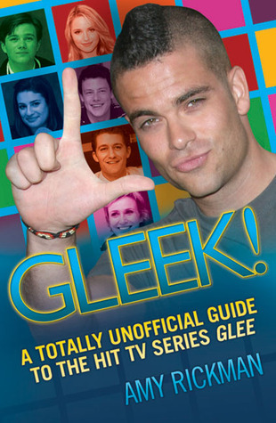 Gleek!: A Totally Unofficial Guide to the Hit TV Series Glee  by  Amy Rickman