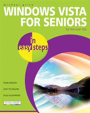 Windows Vista for Seniors in Easy Steps: For the Over-50s Michael Price
