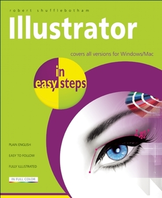 Illustrator in Easy Steps: Covers All Versions for Windows/Mac  by  Robert Shufflebotham