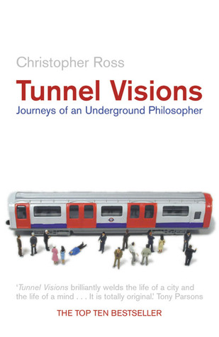 Tunnel Visions: Journeys of an Underground Philosopher  by  Christopher Ross