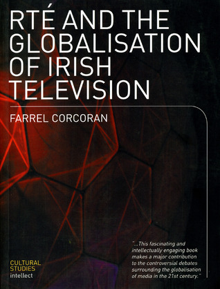 RTE and the Globalisation of Irish Television Farrel Corcoran