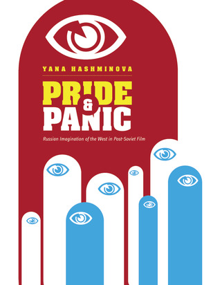 Pride and Panic: Russian Imagination of the West in Post-Soviet Film  by  Yana Hashamova