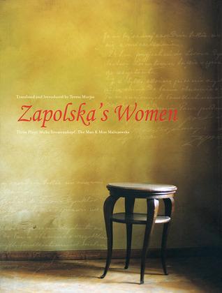 Zapolskas Women: Three Plays: Malka Szwarcenkopf, The Man, and Miss Maliczewska Gabriela Zapolska