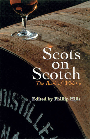 Scots on Scotch: The Book of Whisky  by  Philip Hills