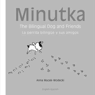 Minutka: The Bilingual Dog and Friends Anna Mycek-Wodecki