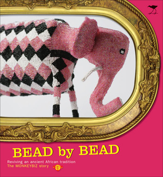 Bead  by  Bead: Reviving an Ancient African Tradition: The Monkeybiz Bead Project by Barbara Jackson
