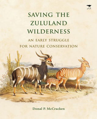 Saving the Zululand Wilderness: An Early Struggle for Nature Conservation Donal P. McCracken
