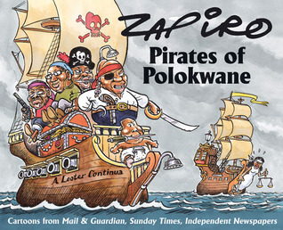 Pirates of Polokwane: Cartoons from Mail & Guardian, Sunday Times, Independent Newspapers Zapiro