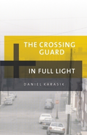The Crossing Guard/In Full Light Daniel Karasik