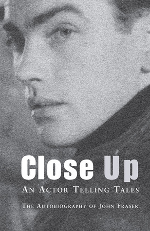Close Up: An Actor Telling Tales  by  John    Fraser