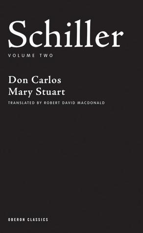 Don Carlos, Mary Stuart (Schiller Volume Two) Friedrich Schiller