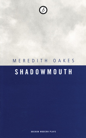Shadowmouth  by  Meredith Oakes