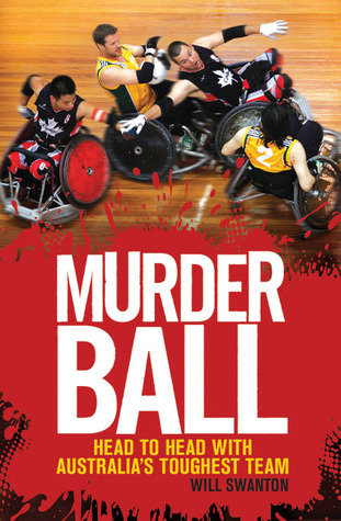Murderball: Head to Head With Australias Toughest Team Will Swanton