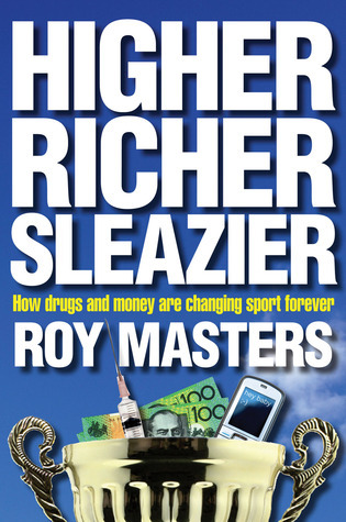 Higher Richer Sleazier: How Drugs and Money Are Changing Sport Forever Roy Masters