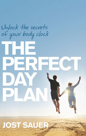 The Perfect Day Plan: Unlock the Secrets of Your Body Clock  by  Jost Sauer