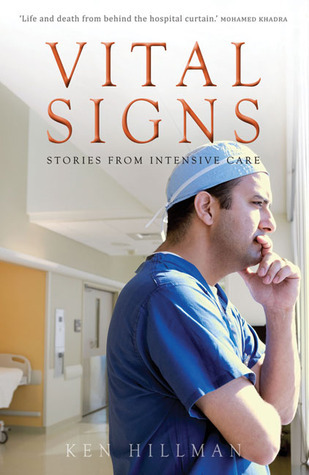 Vital Signs: Stories from Intensive Care Ken Hillman
