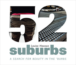 52 Suburbs: A Search for Beauty in the Burbs  by  Louise Hawson
