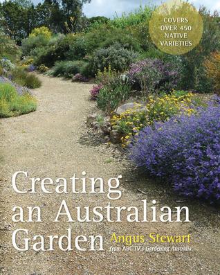 Creating an Australian Garden  by  Angus Stewart