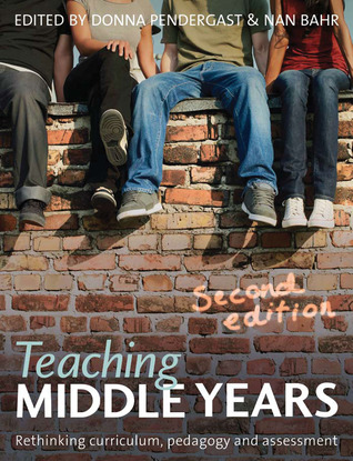 Teaching Middle Years: Rethinking Curriculum, Pedagogy and Assessment Donna Pendergast