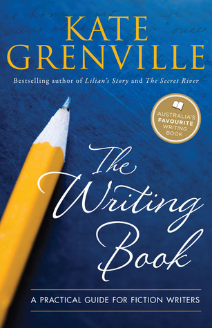 The Writing Book: A Practical Guide for Fiction Writers Kate Grenville
