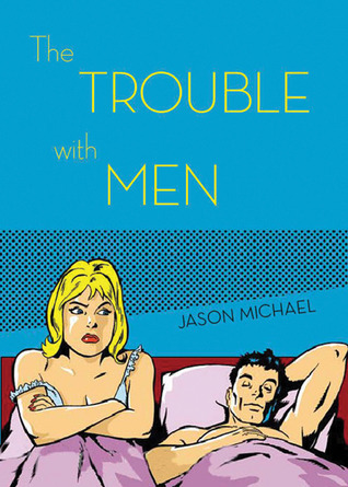 The Trouble With Men Jason Michael