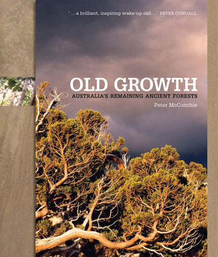 Old Growth: Australias Remaining Ancient Forests  by  Peter McConchie