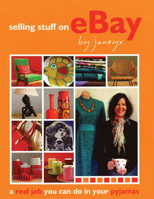 Selling Stuff On Ebay: A Real Job You Can Do In Your Pyjamas  by  Janeyx