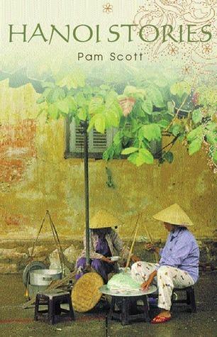 Hanoi Stories  by  Pamela  Scott