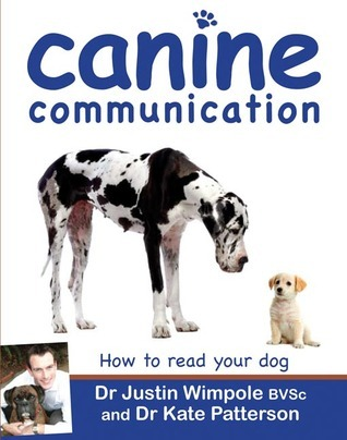 Canine Communication: How to read your dog  by  Justine Wimpole